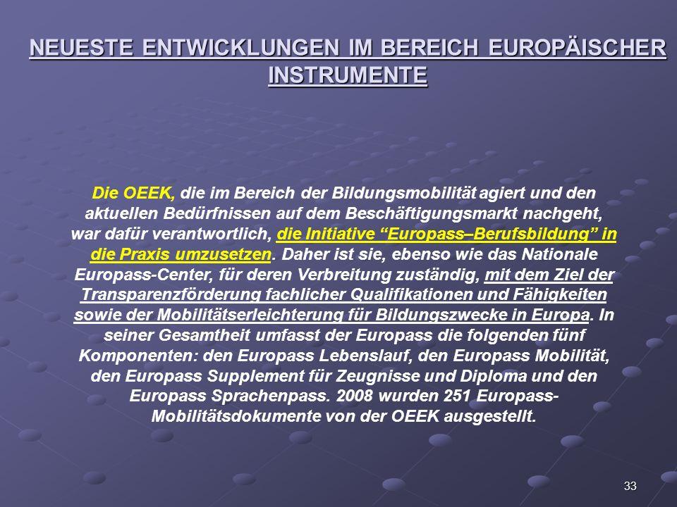 33 NEUESTE ENTWICKLUNGEN IM BEREICH EUROPÄISCHER INSTRUMENTE Die OEEK, die im Bereich der Bildungsmobilität agiert und den aktuellen Bedürfnissen auf