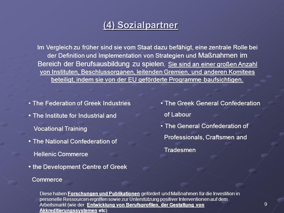 9 (4) Sozialpartner Im Vergleich zu früher sind sie vom Staat dazu befähigt, eine zentrale Rolle bei der Definition und Implementation von Strategien