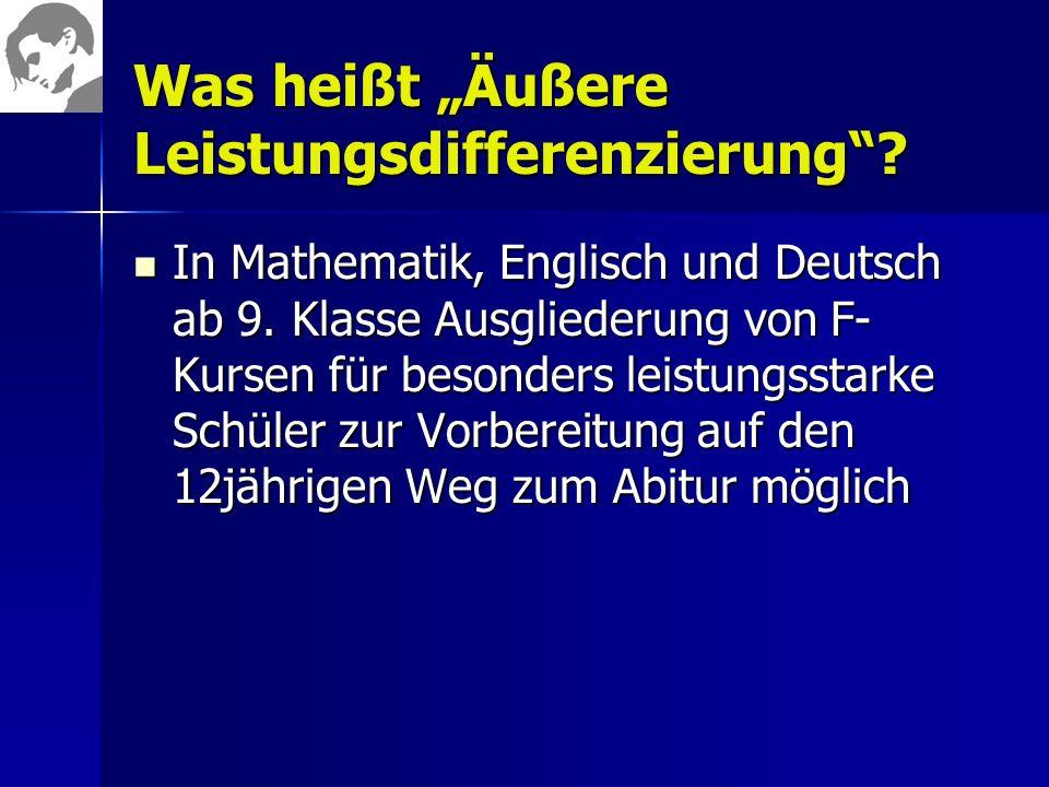 Was heißt Äußere Leistungsdifferenzierung? In Mathematik, Englisch und Deutsch ab 9. Klasse Ausgliederung von F- Kursen für besonders leistungsstarke