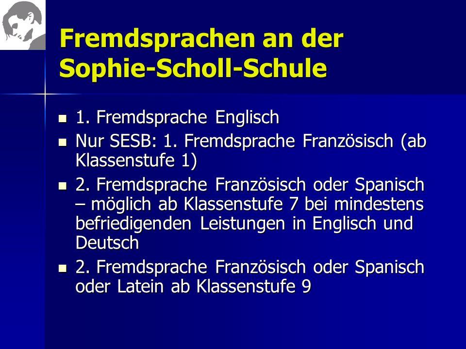 Fremdsprachen an der Sophie-Scholl-Schule 1. Fremdsprache Englisch 1. Fremdsprache Englisch Nur SESB: 1. Fremdsprache Französisch (ab Klassenstufe 1)