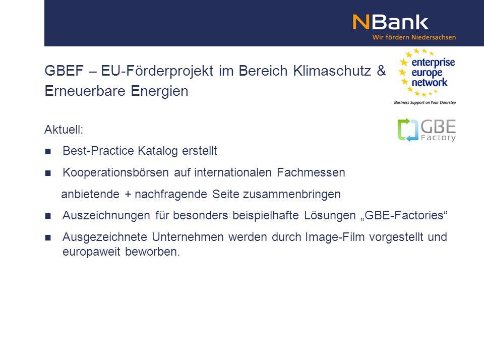GBEF – EU-Förderprojekt im Bereich Klimaschutz & Erneuerbare Energien Aktuell: Best-Practice Katalog erstellt Kooperationsbörsen auf internationalen Fachmessen anbietende + nachfragende Seite zusammenbringen Auszeichnungen für besonders beispielhafte Lösungen GBE-Factories Ausgezeichnete Unternehmen werden durch Image-Film vorgestellt und europaweit beworben.
