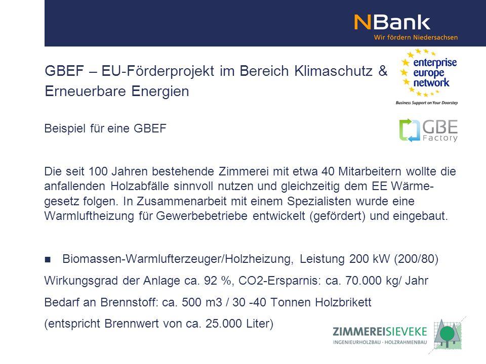 GBEF – EU-Förderprojekt im Bereich Klimaschutz & Erneuerbare Energien Beispiel für eine GBEF Die seit 100 Jahren bestehende Zimmerei mit etwa 40 Mitarbeitern wollte die anfallenden Holzabfälle sinnvoll nutzen und gleichzeitig dem EE Wärme- gesetz folgen.