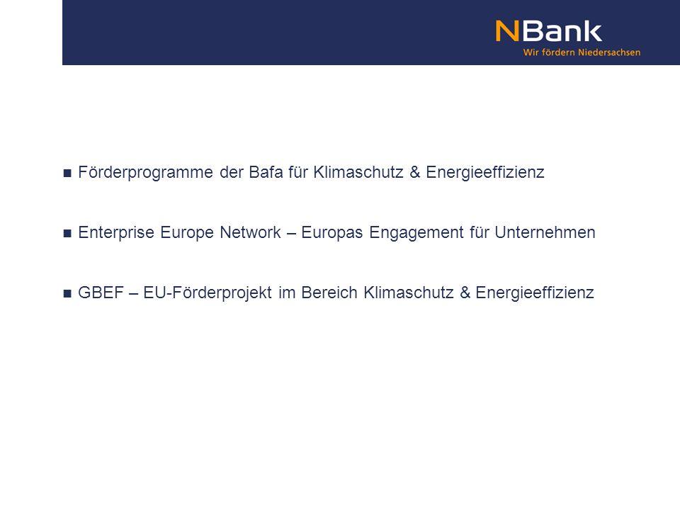 Förderprogramme der Bafa für Klimaschutz & Energieeffizienz Enterprise Europe Network – Europas Engagement für Unternehmen GBEF – EU-Förderprojekt im Bereich Klimaschutz & Energieeffizienz