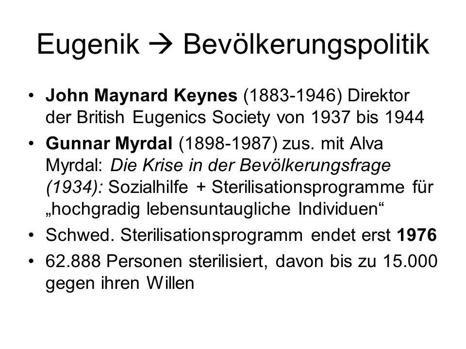 Eugenik Bevölkerungspolitik John Maynard Keynes (1883-1946) Direktor der British Eugenics Society von 1937 bis 1944 Gunnar Myrdal (1898-1987) zus. mit