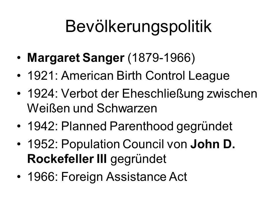 Bevölkerungspolitik Margaret Sanger (1879-1966) 1921: American Birth Control League 1924: Verbot der Eheschließung zwischen Weißen und Schwarzen 1942: