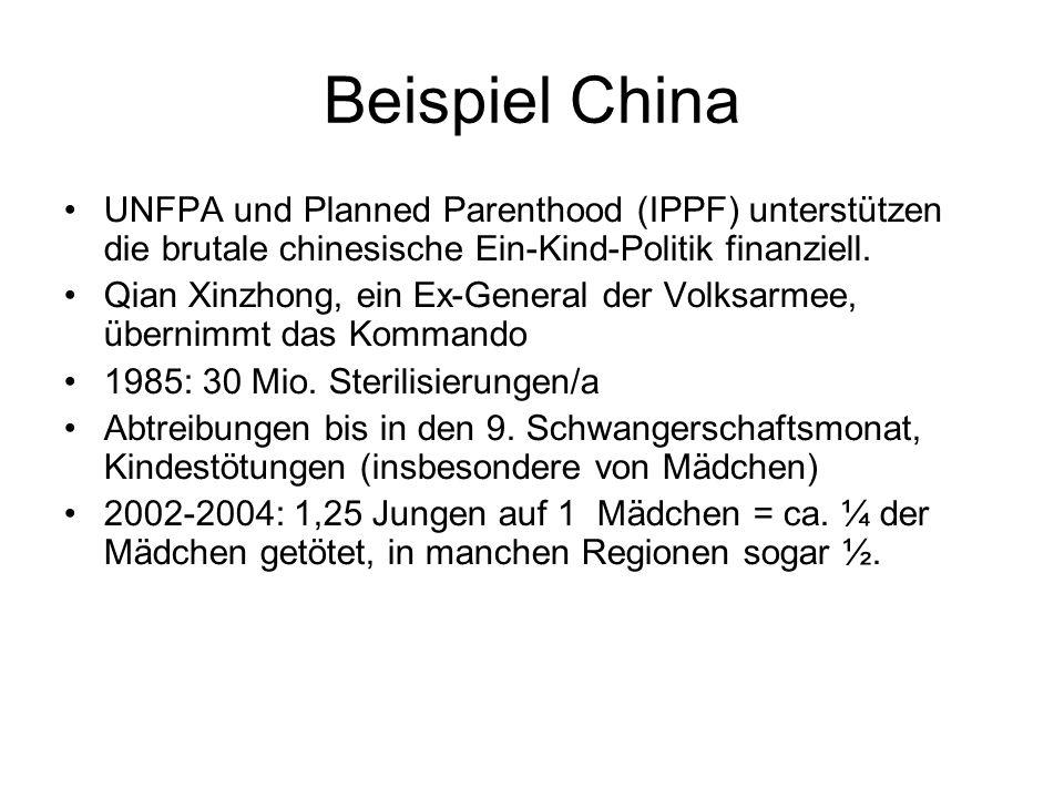 Beispiel China UNFPA und Planned Parenthood (IPPF) unterstützen die brutale chinesische Ein-Kind-Politik finanziell. Qian Xinzhong, ein Ex-General der