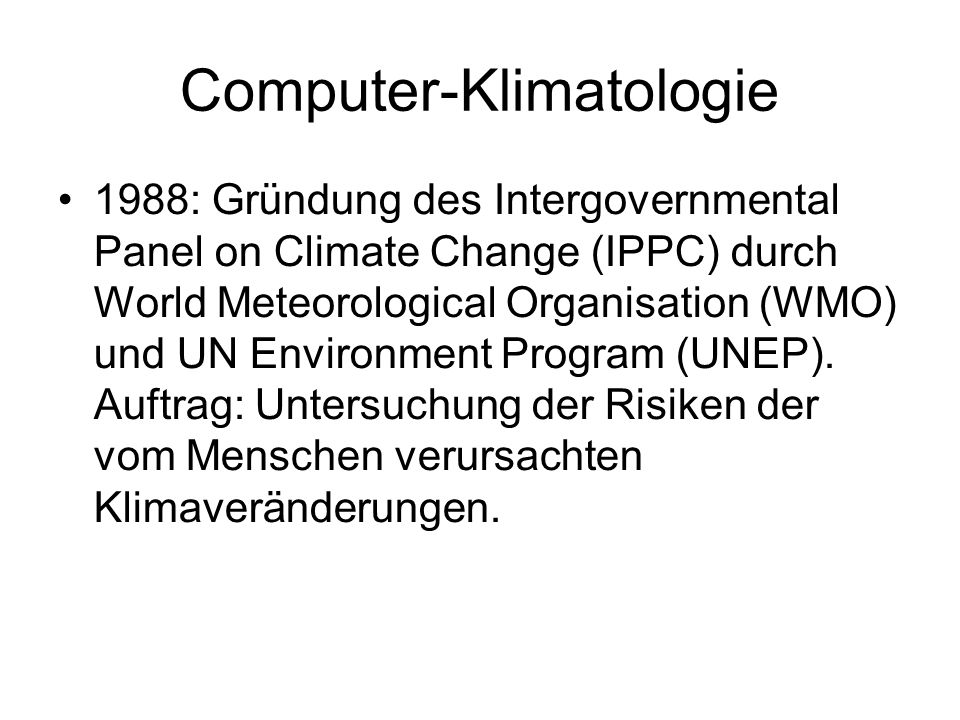 Computer-Klimatologie 1988: Gründung des Intergovernmental Panel on Climate Change (IPPC) durch World Meteorological Organisation (WMO) und UN Environ