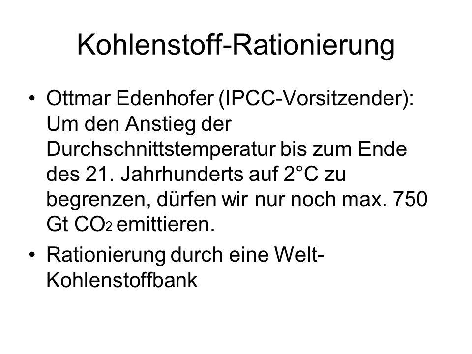 Kohlenstoff-Rationierung Ottmar Edenhofer (IPCC-Vorsitzender): Um den Anstieg der Durchschnittstemperatur bis zum Ende des 21. Jahrhunderts auf 2°C zu