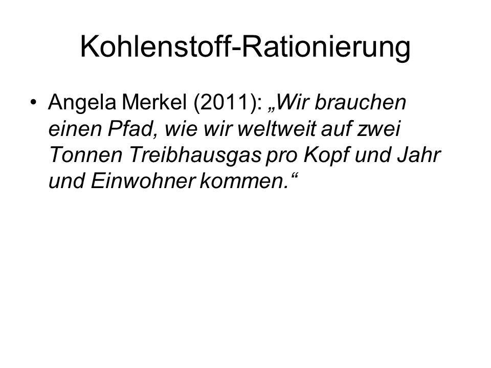 Kohlenstoff-Rationierung Angela Merkel (2011): Wir brauchen einen Pfad, wie wir weltweit auf zwei Tonnen Treibhausgas pro Kopf und Jahr und Einwohner