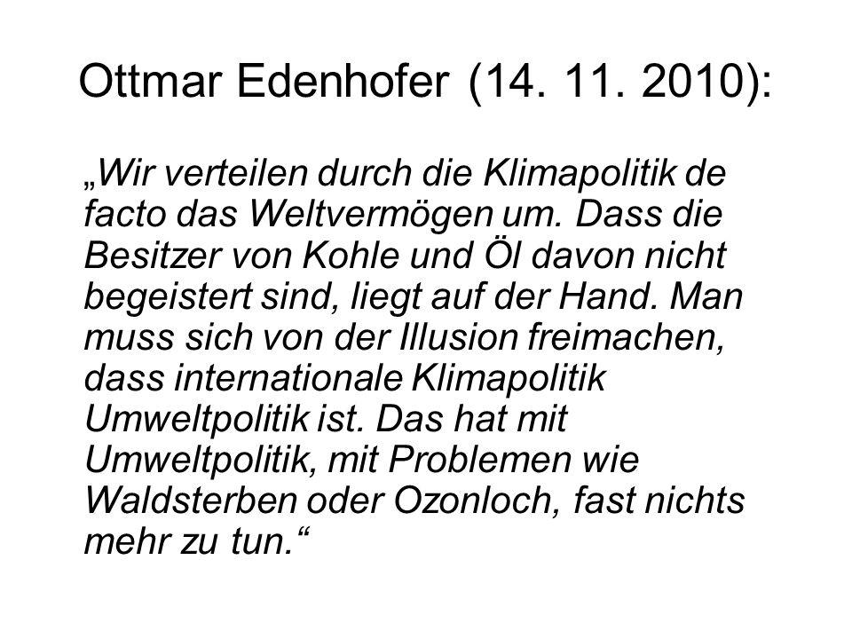Ottmar Edenhofer (14. 11. 2010): Wir verteilen durch die Klimapolitik de facto das Weltvermögen um. Dass die Besitzer von Kohle und Öl davon nicht beg