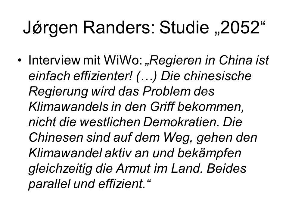 Jǿrgen Randers: Studie 2052 Interview mit WiWo: Regieren in China ist einfach effizienter! (…) Die chinesische Regierung wird das Problem des Klimawan