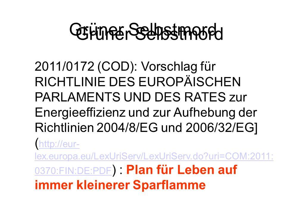 Grüner Selbstmord 2011/0172 (COD): Vorschlag für RICHTLINIE DES EUROPÄISCHEN PARLAMENTS UND DES RATES zur Energieeffizienz und zur Aufhebung der Richt