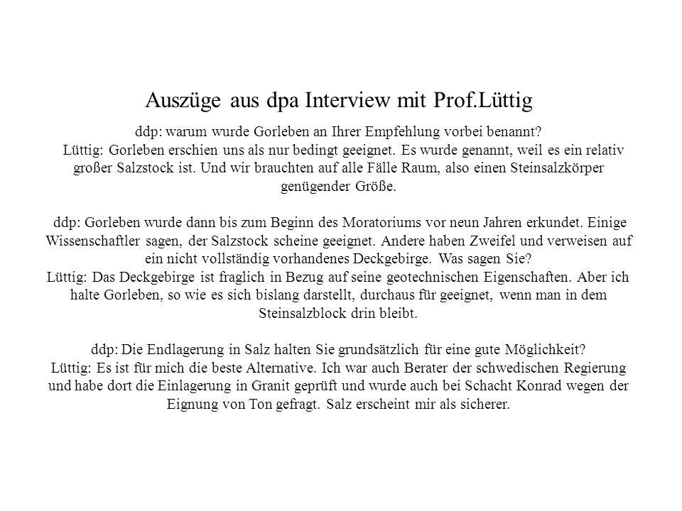 Auszüge aus dpa Interview mit Prof.Lüttig ddp: warum wurde Gorleben an Ihrer Empfehlung vorbei benannt? Lüttig: Gorleben erschien uns als nur bedingt