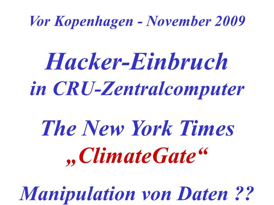 Vor Kopenhagen - November 2009 Hacker-Einbruch in CRU-Zentralcomputer The New York Times ClimateGate Manipulation von Daten ??