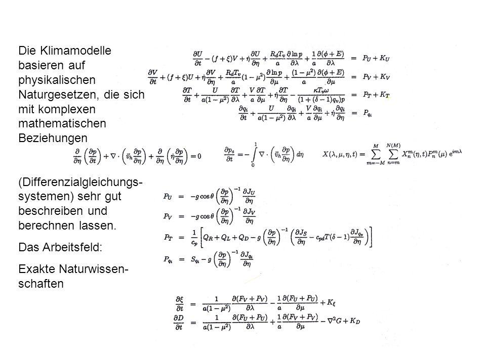 2 Die Klimamodelle basieren auf physikalischen Naturgesetzen, die sich mit komplexen mathematischen Beziehungen (Differenzialgleichungs- systemen) sehr gut beschreiben und berechnen lassen.