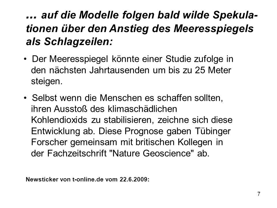 7... auf die Modelle folgen bald wilde Spekula- tionen über den Anstieg des Meeresspiegels als Schlagzeilen: Newsticker von t-online.de vom 22.6.2009: