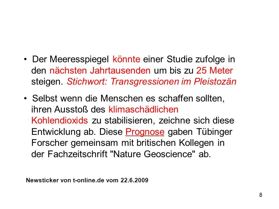 8 Newsticker von t-online.de vom 22.6.2009 Der Meeresspiegel könnte einer Studie zufolge in den nächsten Jahrtausenden um bis zu 25 Meter steigen.