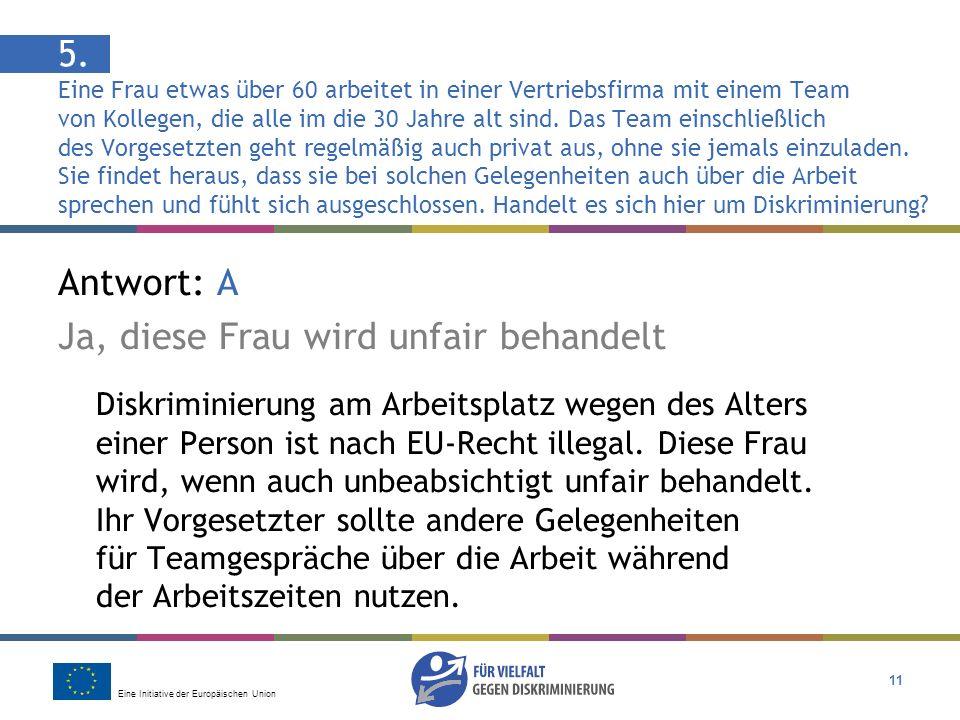 Eine Initiative der Europäischen Union 11 Antwort: A Ja, diese Frau wird unfair behandelt Diskriminierung am Arbeitsplatz wegen des Alters einer Person ist nach EU-Recht illegal.