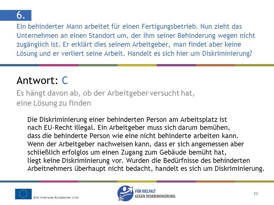 Eine Initiative der Europäischen Union 13 Antwort: C Es hängt davon ab, ob der Arbeitgeber versucht hat, eine Lösung zu finden Die Diskriminierung ein