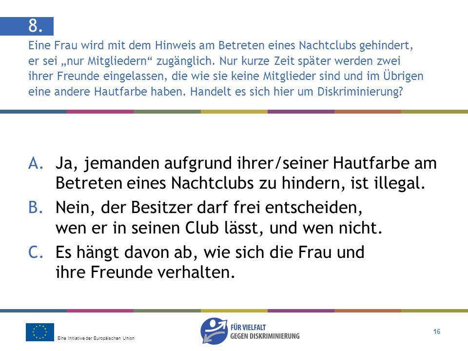 Eine Initiative der Europäischen Union 16 8. Eine Frau wird mit dem Hinweis am Betreten eines Nachtclubs gehindert, er sei nur Mitgliedern zugänglich.