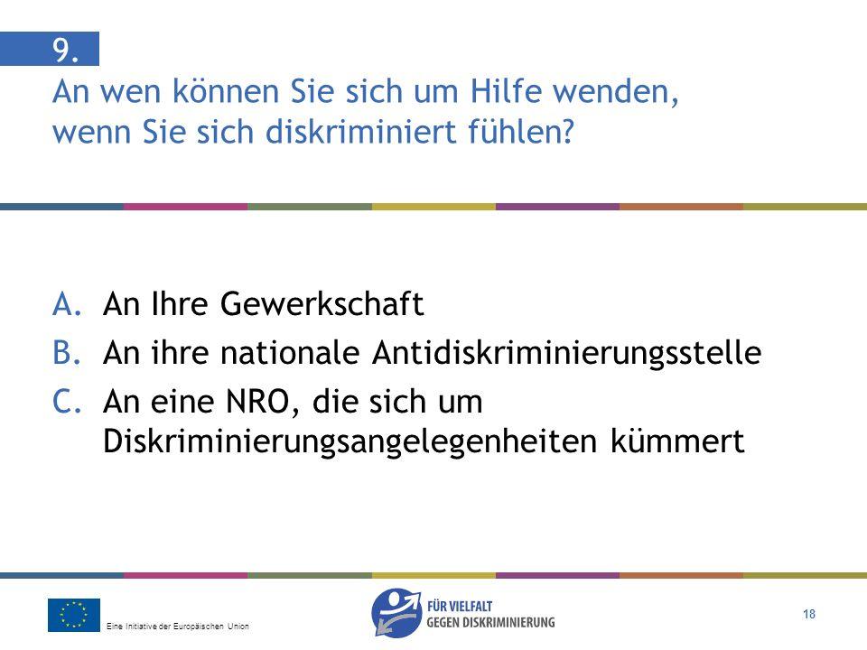 Eine Initiative der Europäischen Union 18 9. An wen können Sie sich um Hilfe wenden, wenn Sie sich diskriminiert fühlen? A.An Ihre Gewerkschaft B.An i
