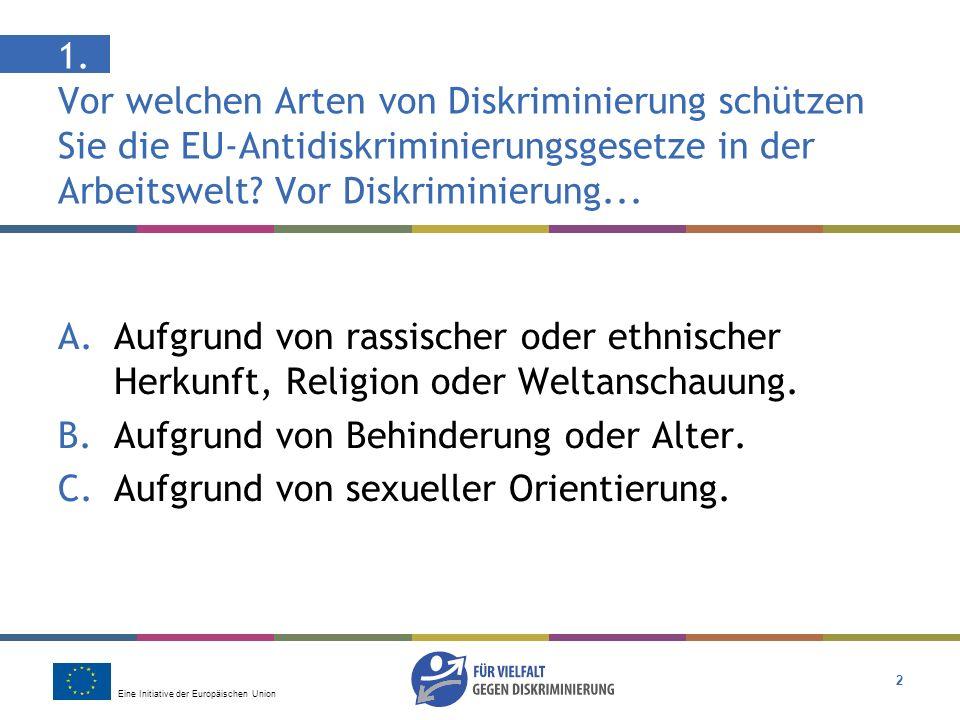 Eine Initiative der Europäischen Union 13 Antwort: C Es hängt davon ab, ob der Arbeitgeber versucht hat, eine Lösung zu finden Die Diskriminierung einer behinderten Person am Arbeitsplatz ist nach EU-Recht illegal.