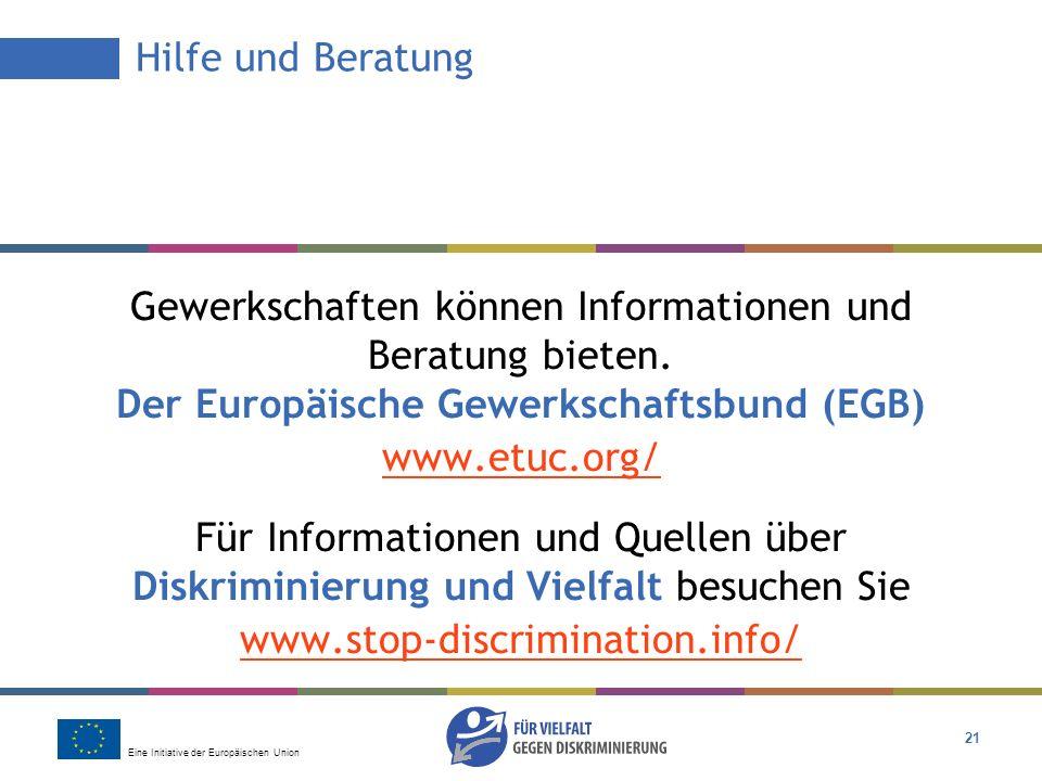 Eine Initiative der Europäischen Union 21 Gewerkschaften können Informationen und Beratung bieten. Der Europäische Gewerkschaftsbund (EGB) www.etuc.or