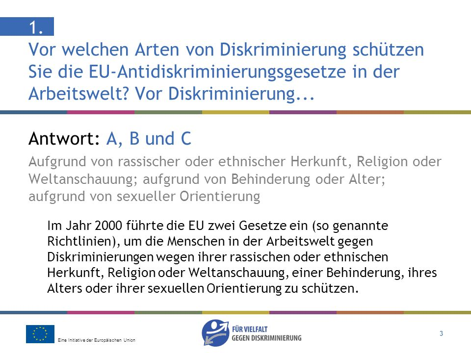 Eine Initiative der Europäischen Union 3 1. Vor welchen Arten von Diskriminierung schützen Sie die EU-Antidiskriminierungsgesetze in der Arbeitswelt?