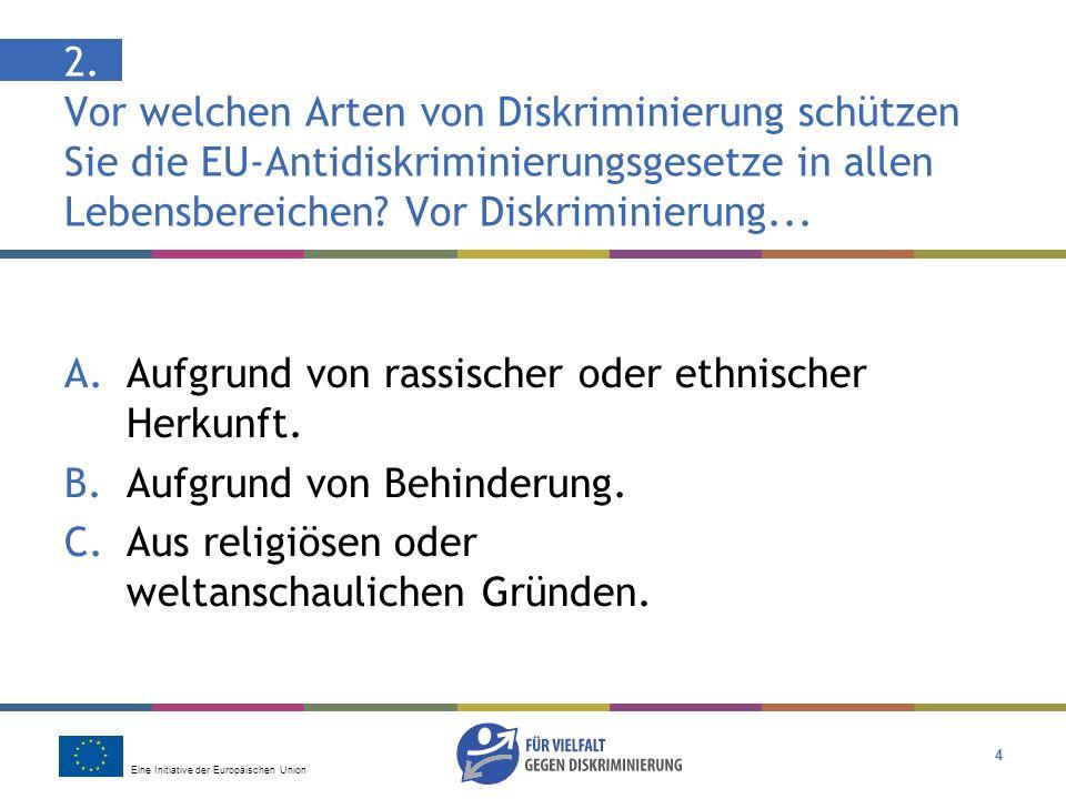Eine Initiative der Europäischen Union 15 Antwort: B Ja, sie wird unfair behandelt Diskriminierung am Arbeitsplatz aus religiösen Gründen ist nach dem EU-Recht illegal (Richtlinie über die Gleichbehandlung in Beschäftigung und Beruf).