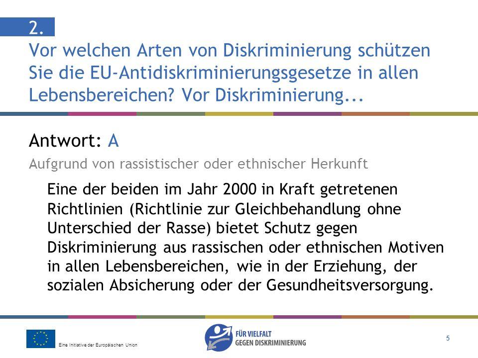 Eine Initiative der Europäischen Union 5 2. Vor welchen Arten von Diskriminierung schützen Sie die EU-Antidiskriminierungsgesetze in allen Lebensberei