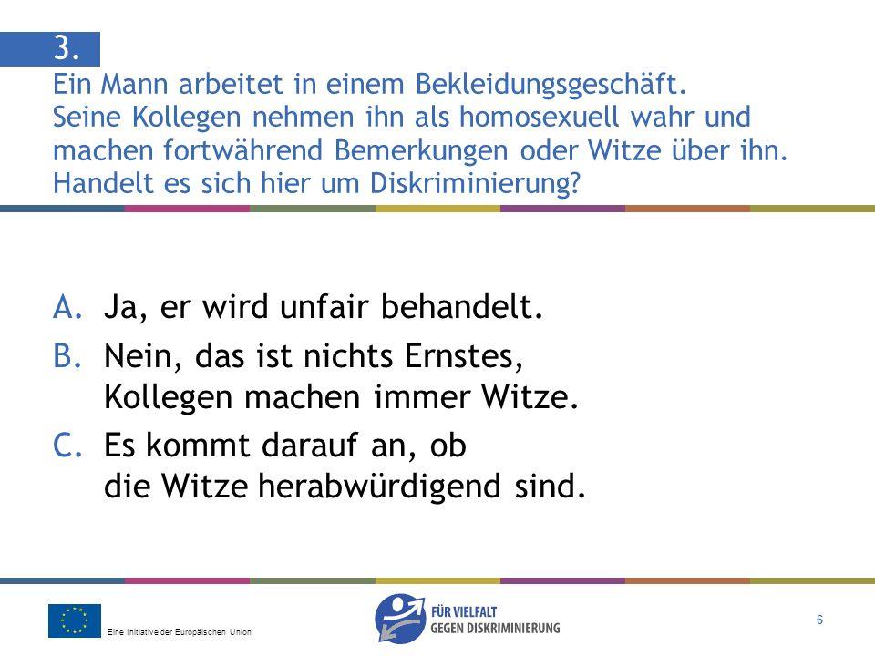 Eine Initiative der Europäischen Union 6 3. Ein Mann arbeitet in einem Bekleidungsgeschäft. Seine Kollegen nehmen ihn als homosexuell wahr und machen