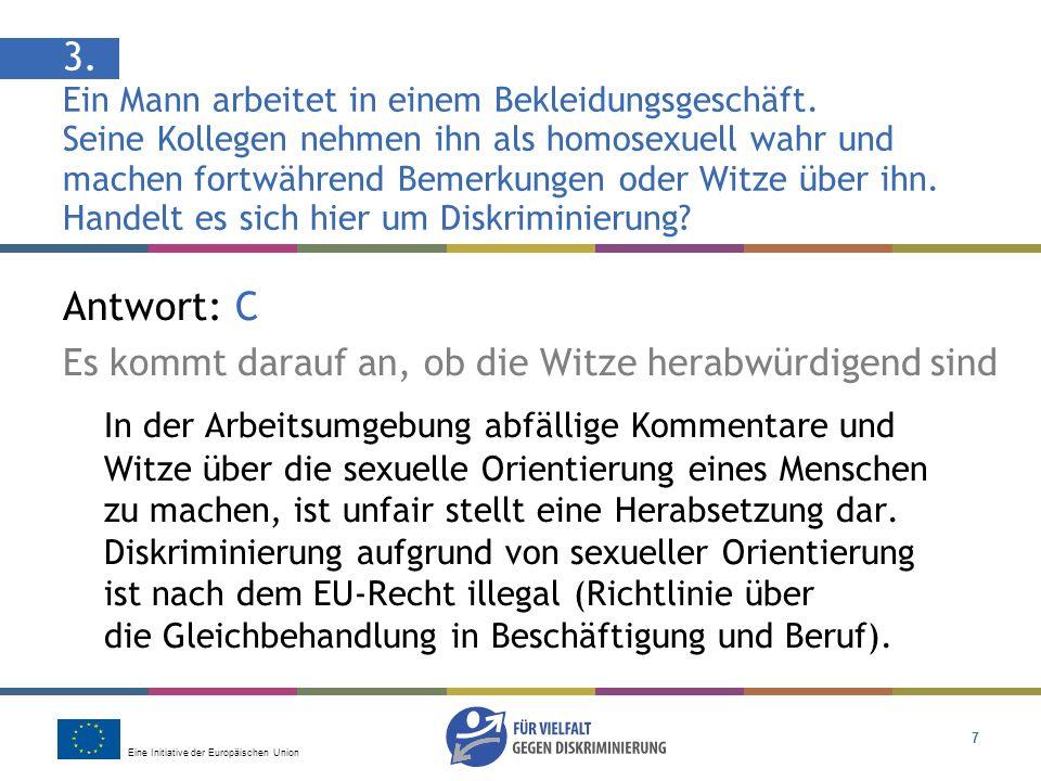 Eine Initiative der Europäischen Union 7 Antwort: C Es kommt darauf an, ob die Witze herabwürdigend sind In der Arbeitsumgebung abfällige Kommentare und Witze über die sexuelle Orientierung eines Menschen zu machen, ist unfair stellt eine Herabsetzung dar.