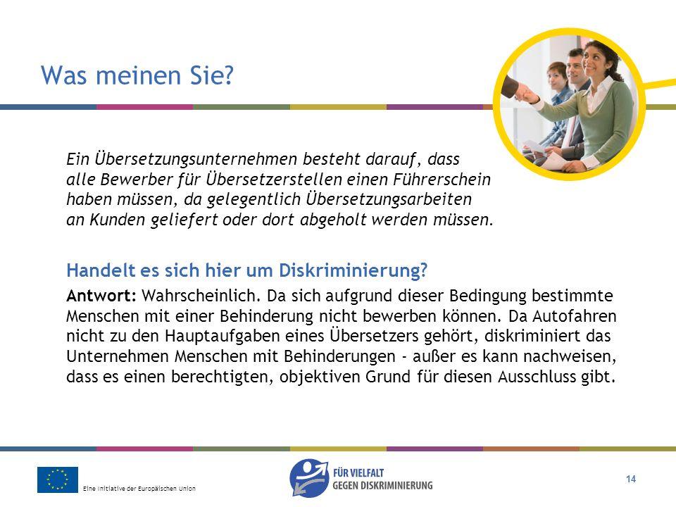 Eine Initiative der Europäischen Union 14 Was meinen Sie? Ein Übersetzungsunternehmen besteht darauf, dass alle Bewerber für Übersetzerstellen einen F