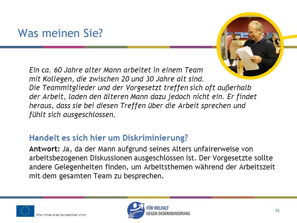 Eine Initiative der Europäischen Union 15 Was meinen Sie? Ein ca. 60 Jahre alter Mann arbeitet in einem Team mit Kollegen, die zwischen 20 und 30 Jahr