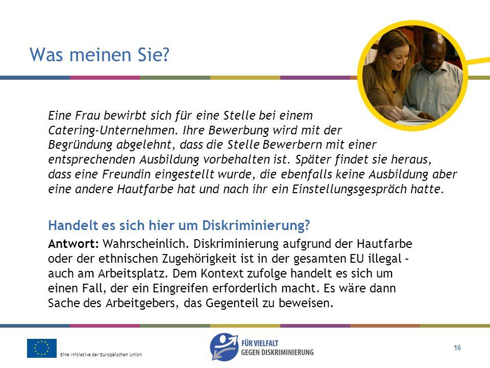 Eine Initiative der Europäischen Union 16 Was meinen Sie? Eine Frau bewirbt sich für eine Stelle bei einem Catering-Unternehmen. Ihre Bewerbung wird m
