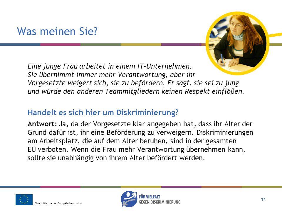 Eine Initiative der Europäischen Union 17 Was meinen Sie? Eine junge Frau arbeitet in einem IT-Unternehmen. Sie übernimmt immer mehr Verantwortung, ab