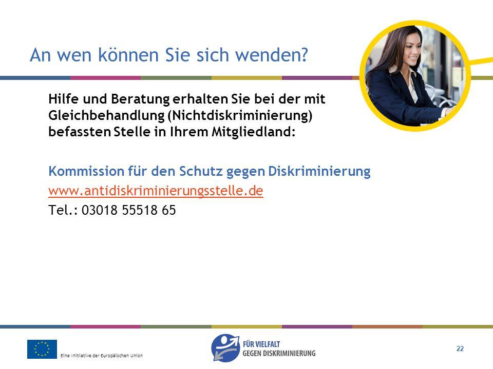 Eine Initiative der Europäischen Union 22 An wen können Sie sich wenden? Hilfe und Beratung erhalten Sie bei der mit Gleichbehandlung (Nichtdiskrimini