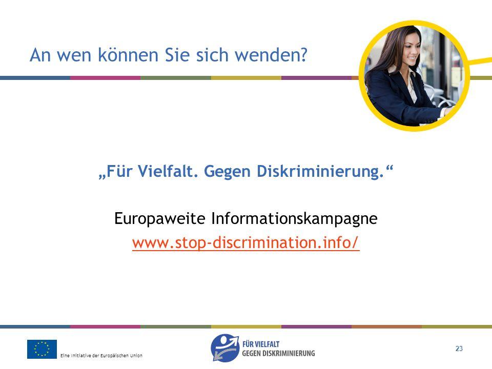 Eine Initiative der Europäischen Union 23 An wen können Sie sich wenden? Für Vielfalt. Gegen Diskriminierung. Europaweite Informationskampagne www.sto