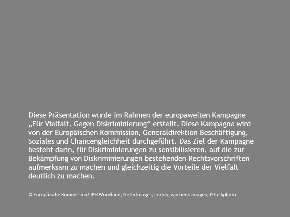 Diese Präsentation wurde im Rahmen der europaweiten Kampagne Für Vielfalt. Gegen Diskriminierung erstellt. Diese Kampagne wird von der Europäischen Ko