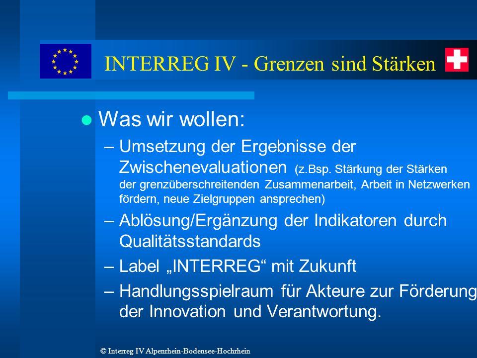 © Interreg IV Alpenrhein-Bodensee-Hochrhein Was wir wollen: –Umsetzung der Ergebnisse der Zwischenevaluationen (z.Bsp.