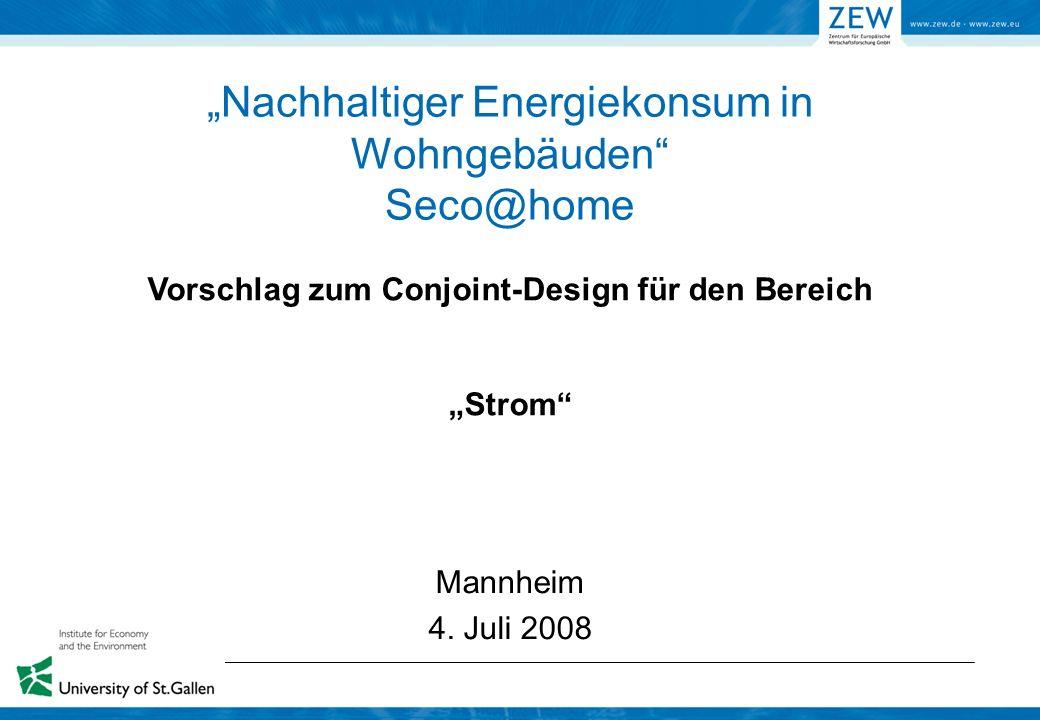 Nachhaltiger Energiekonsum in Wohngebäuden Seco@home Mannheim 4. Juli 2008 Vorschlag zum Conjoint-Design für den Bereich Strom