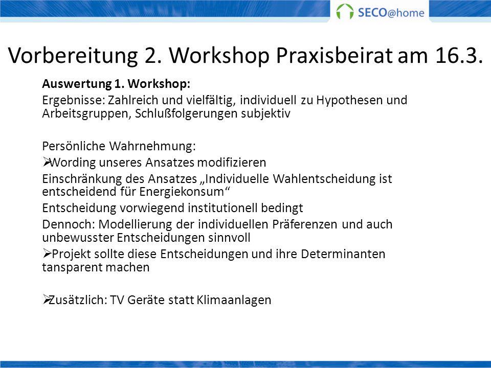 Vorbereitung 2. Workshop Praxisbeirat am 16.3. Auswertung 1. Workshop: Ergebnisse: Zahlreich und vielfältig, individuell zu Hypothesen und Arbeitsgrup