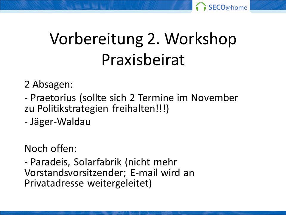 Vorbereitung 2. Workshop Praxisbeirat 2 Absagen: - Praetorius (sollte sich 2 Termine im November zu Politikstrategien freihalten!!!) - Jäger-Waldau No