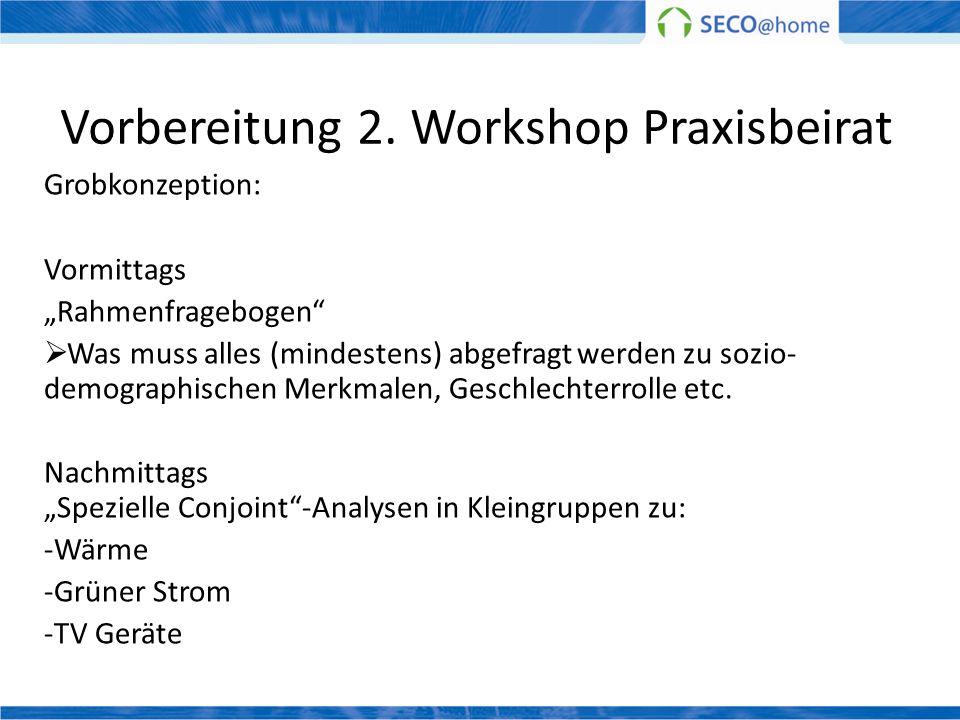 Vorbereitung 2. Workshop Praxisbeirat Grobkonzeption: Vormittags Rahmenfragebogen Was muss alles (mindestens) abgefragt werden zu sozio- demographisch
