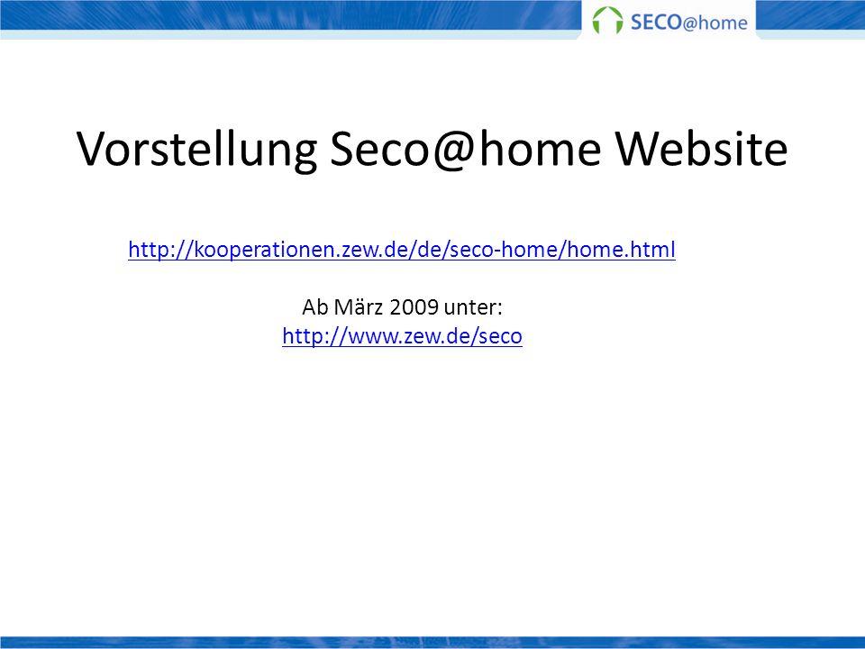 Vorstellung Seco@home Website http://kooperationen.zew.de/de/seco-home/home.html Ab März 2009 unter: http://www.zew.de/seco