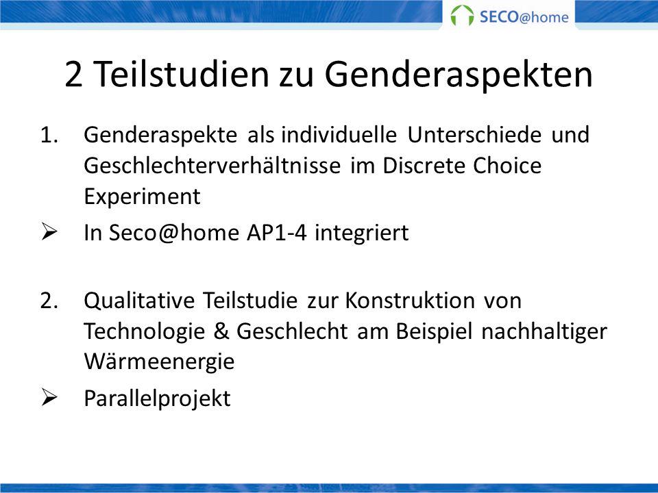 2 Teilstudien zu Genderaspekten 1. Genderaspekte als individuelle Unterschiede und Geschlechterverhältnisse im Discrete Choice Experiment In Seco@home