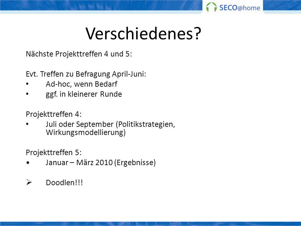 Verschiedenes? Nächste Projekttreffen 4 und 5: Evt. Treffen zu Befragung April-Juni: Ad-hoc, wenn Bedarf ggf. in kleinerer Runde Projekttreffen 4: Jul