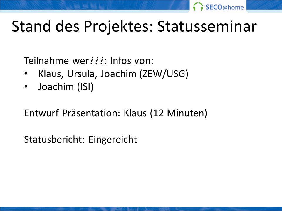 Stand des Projektes: Statusseminar Teilnahme wer???: Infos von: Klaus, Ursula, Joachim (ZEW/USG) Joachim (ISI) Entwurf Präsentation: Klaus (12 Minuten