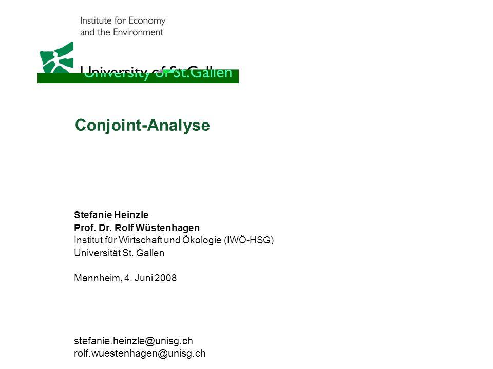 Conjoint-Analyse Stefanie Heinzle Prof. Dr. Rolf Wüstenhagen Institut für Wirtschaft und Ökologie (IWÖ-HSG) Universität St. Gallen Mannheim, 4. Juni 2