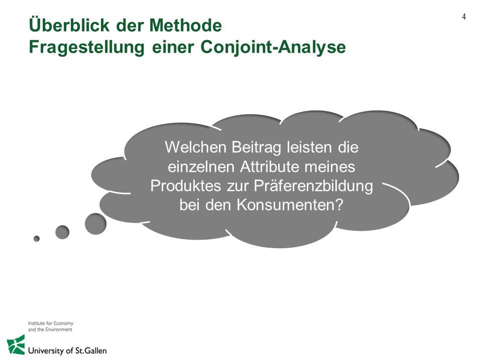 4 Überblick der Methode Fragestellung einer Conjoint-Analyse Welchen Beitrag leisten die einzelnen Attribute meines Produktes zur Präferenzbildung bei